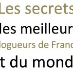 [e-book GRATUIT] Les Meilleurs Blogueurs Vous Livrent Leurs Secrets