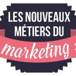 [Infographie] Les nouveaux métiers du Marketing