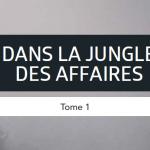 Découvrez le Tome 1 de «Dans la Jungle des Affaires»